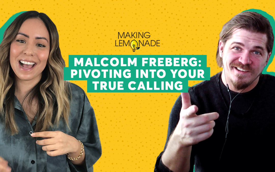 Ep 5: Meet Malcolm Freberg, Pivoting Into Your True Calling