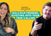 Ep 5: Meet Malcolm Freberg, Pivoting Into Your True Calling